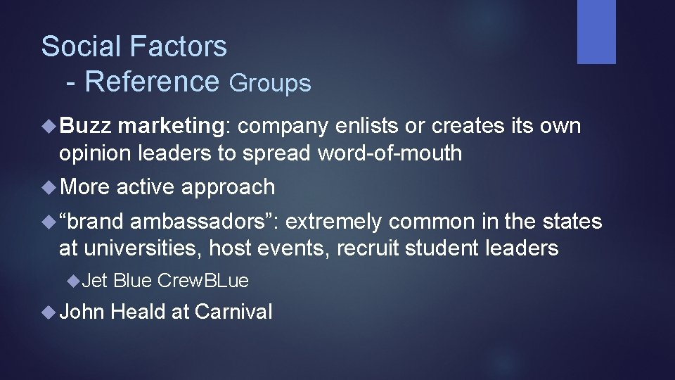 Social Factors - Reference Groups Buzz marketing: company enlists or creates its own opinion