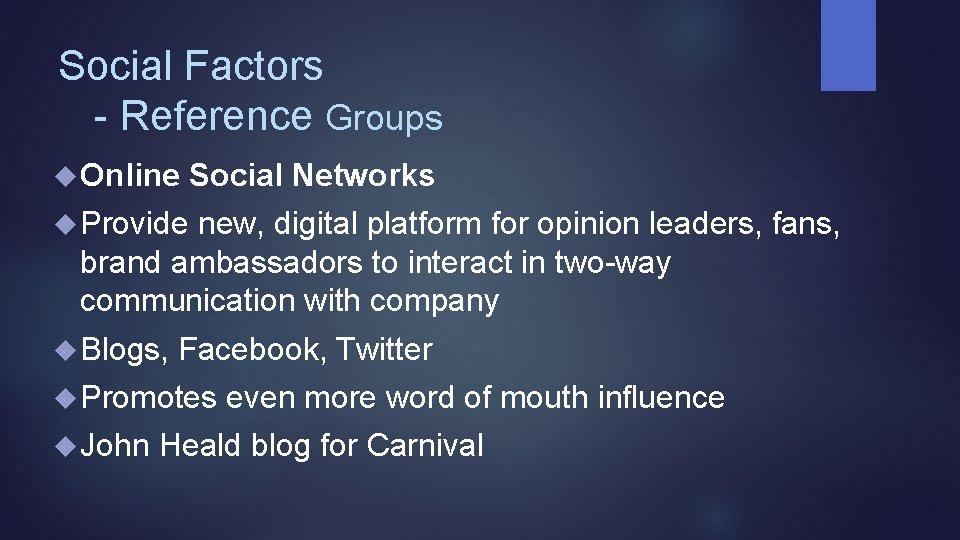 Social Factors - Reference Groups Online Social Networks Provide new, digital platform for opinion