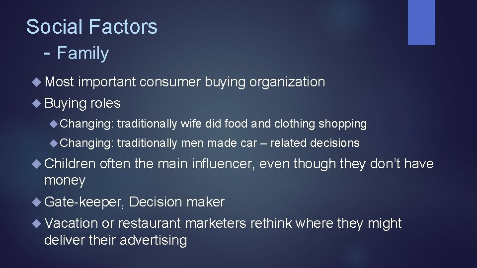 Social Factors - Family Most important consumer buying organization Buying roles Changing: traditionally wife