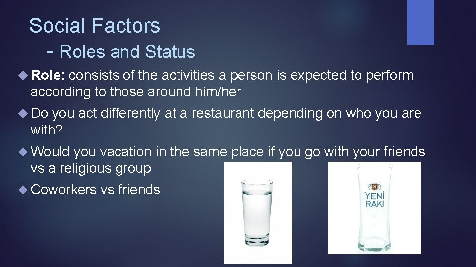 Social Factors - Roles and Status Role: consists of the activities a person is