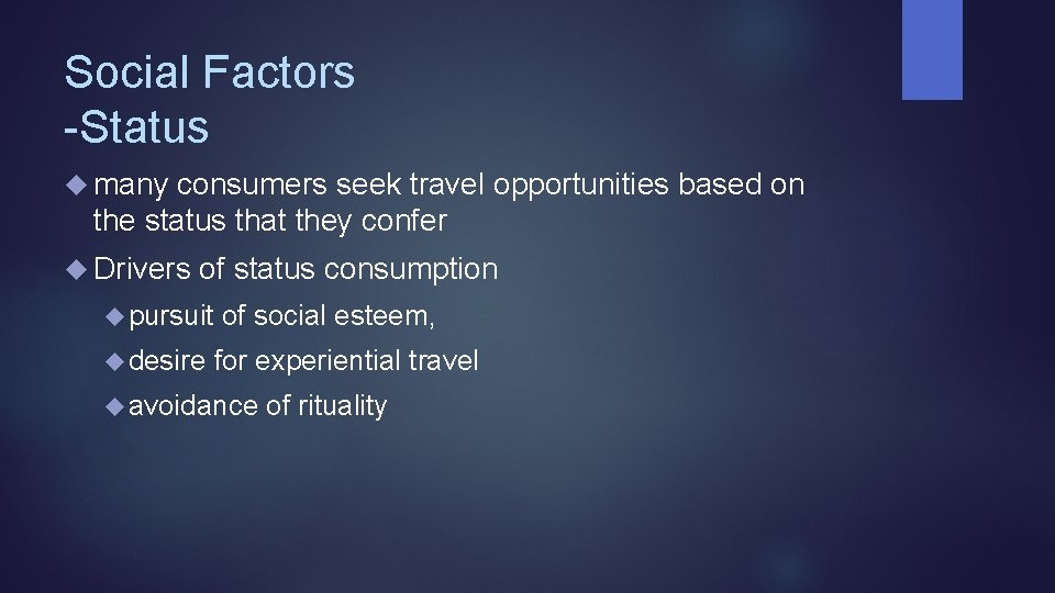 Social Factors -Status many consumers seek travel opportunities based on the status that they