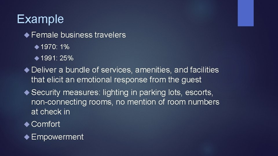 Example Female business travelers 1970: 1% 1991: 25% Deliver a bundle of services, amenities,