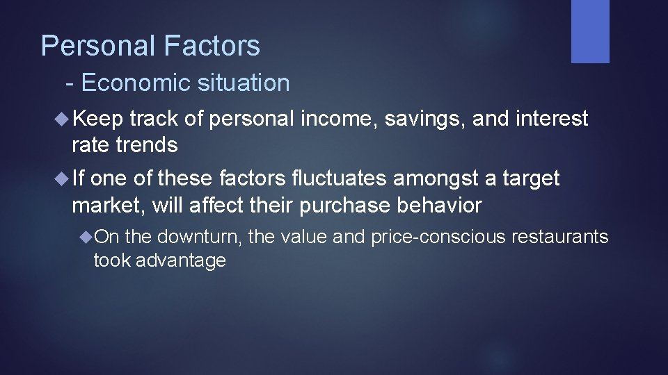 Personal Factors - Economic situation Keep track of personal income, savings, and interest rate