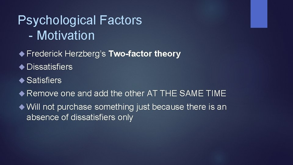 Psychological Factors - Motivation Frederick Herzberg's Two-factor theory Dissatisfiers Satisfiers Remove one and add