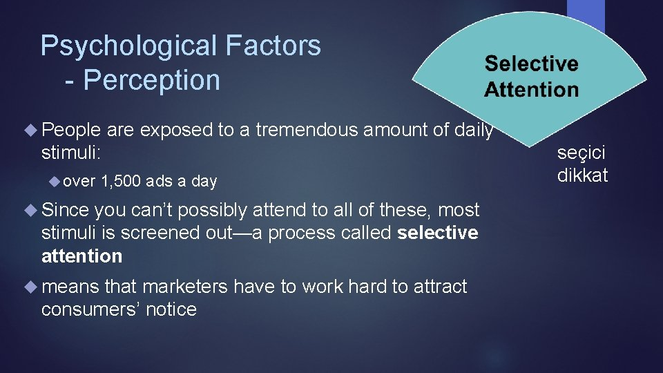 Psychological Factors - Perception People are exposed to a tremendous amount of daily stimuli: