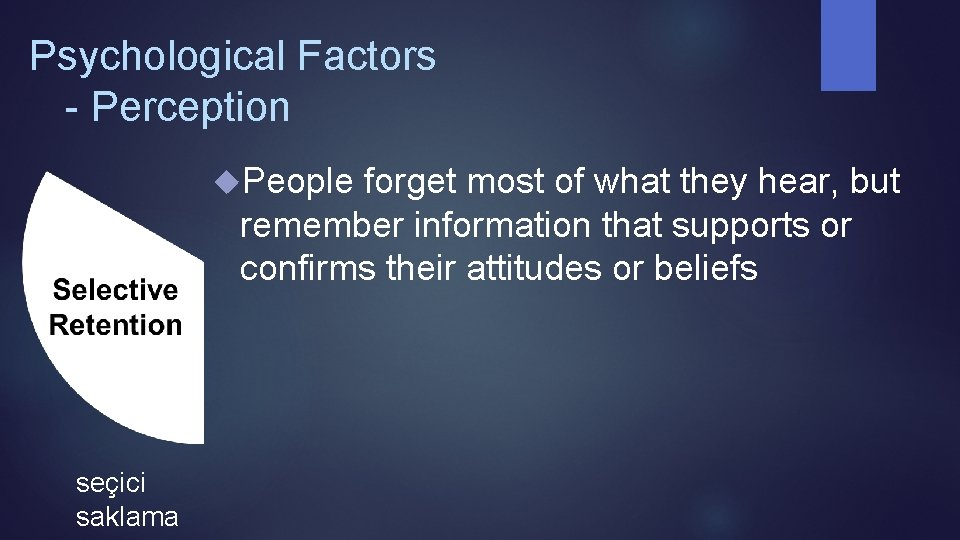 Psychological Factors - Perception People forget most of what they hear, but remember information