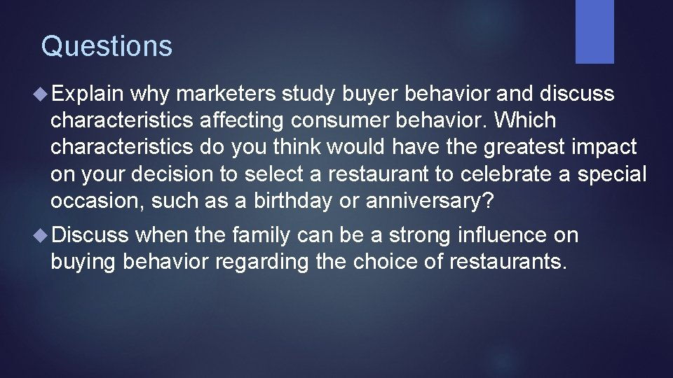 Questions Explain why marketers study buyer behavior and discuss characteristics affecting consumer behavior. Which