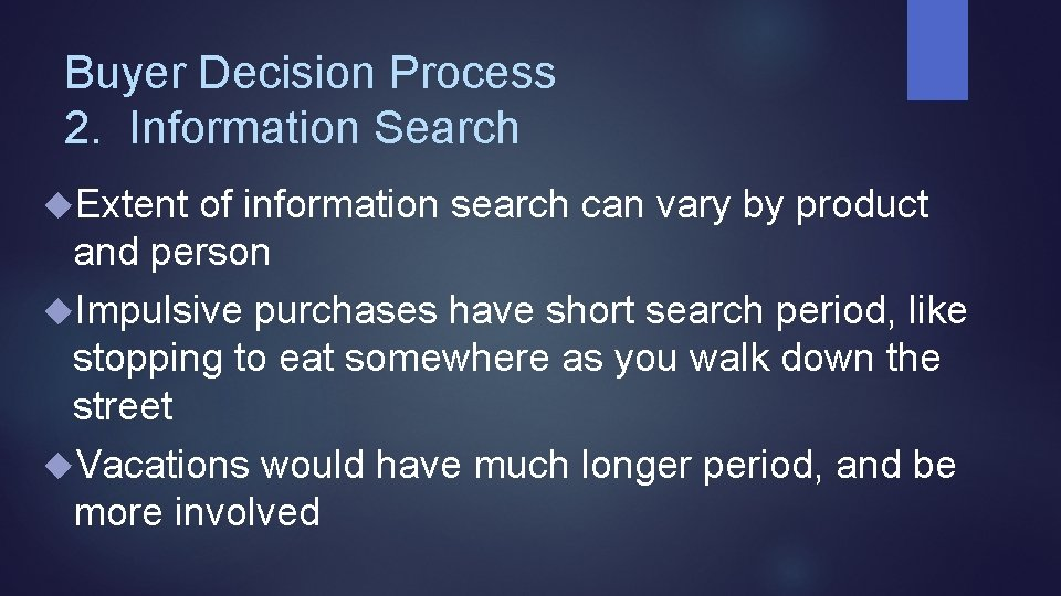 Buyer Decision Process 2. Information Search Extent of information search can vary by product