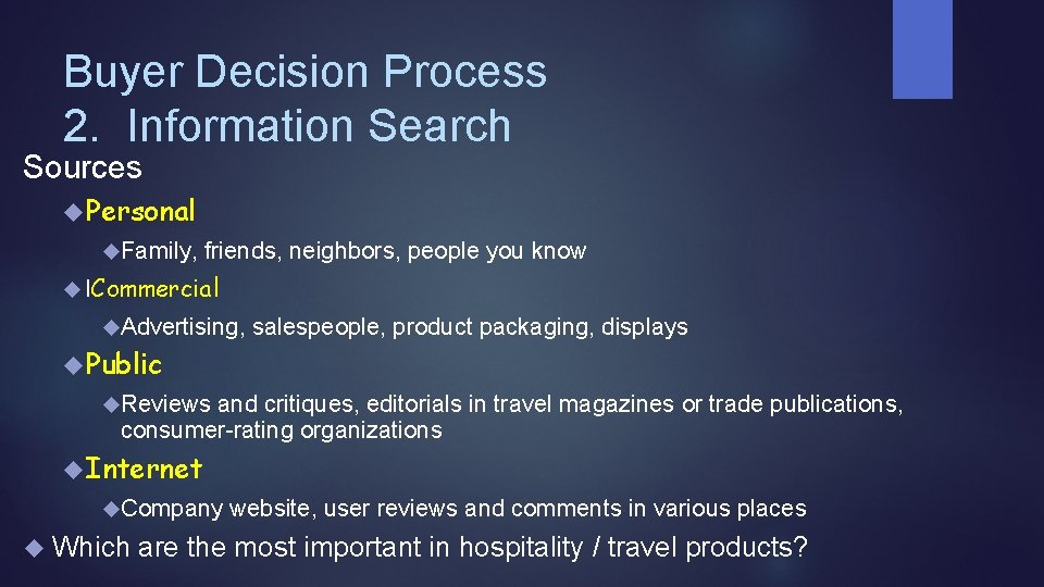 Buyer Decision Process 2. Information Search Sources Personal Family, friends, neighbors, people you know