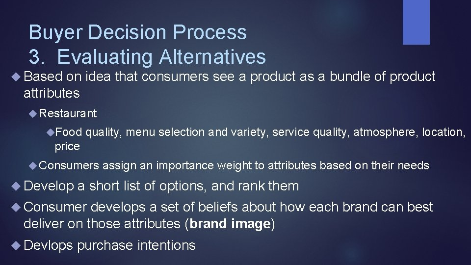 Buyer Decision Process 3. Evaluating Alternatives Based on idea that consumers see a product
