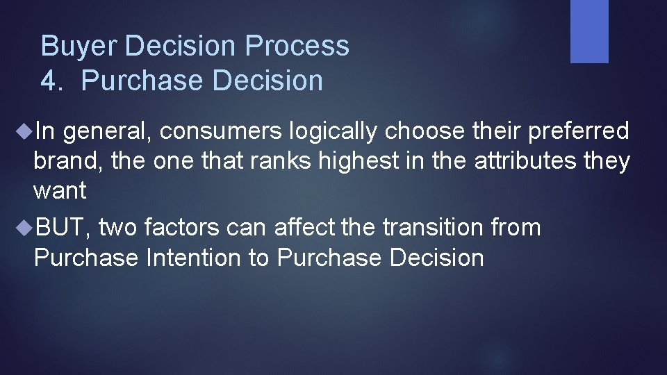 Buyer Decision Process 4. Purchase Decision In general, consumers logically choose their preferred brand,