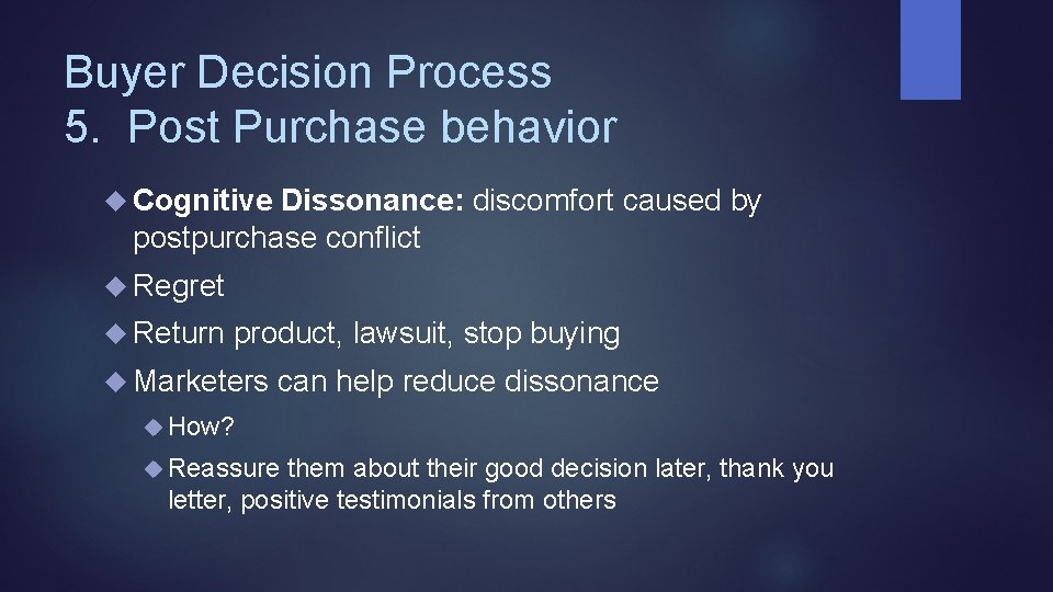 Buyer Decision Process 5. Post Purchase behavior Cognitive Dissonance: discomfort caused by postpurchase conflict