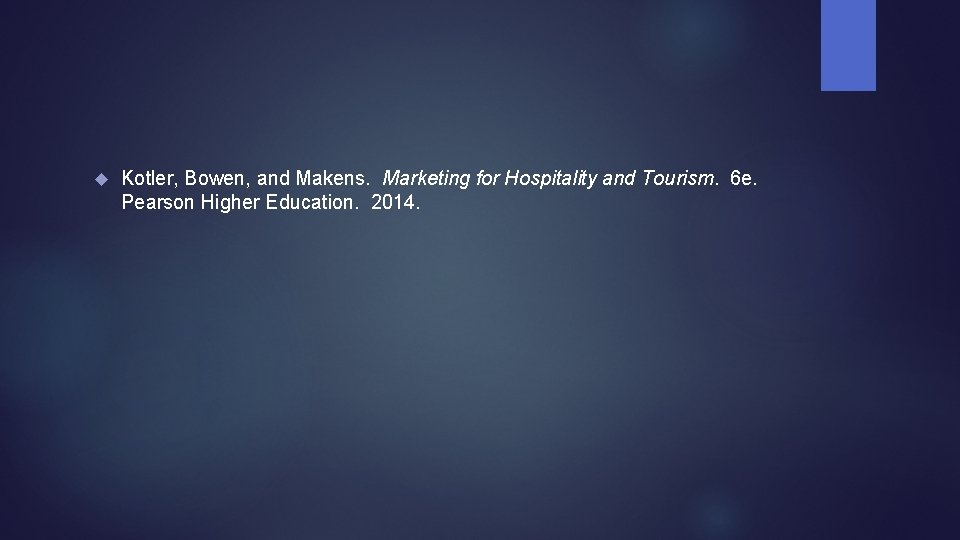 Kotler, Bowen, and Makens. Marketing for Hospitality and Tourism. 6 e. Pearson Higher