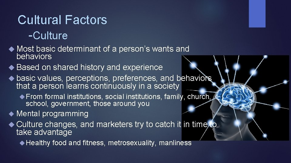 Cultural Factors -Culture Most basic determinant of a person's wants and behaviors Based on