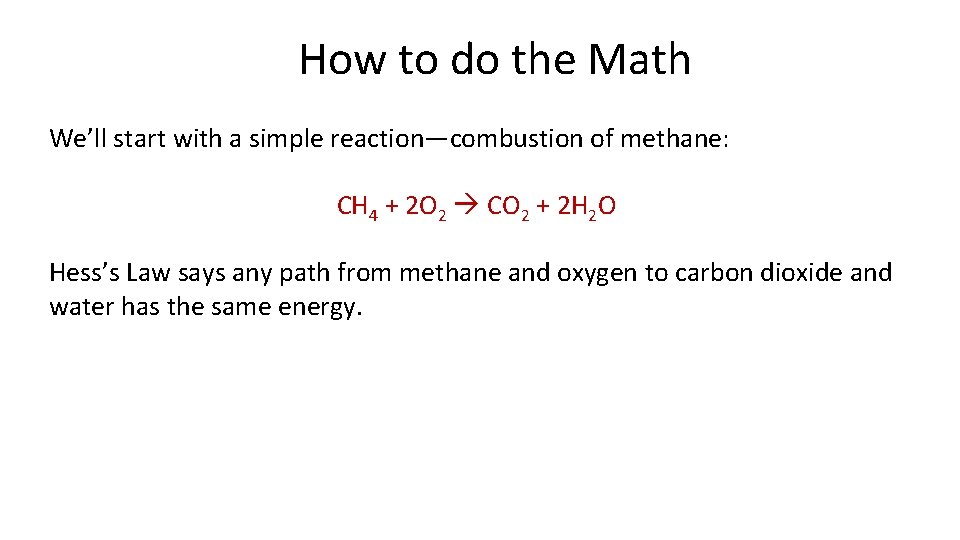 How to do the Math We'll start with a simple reaction—combustion of methane: CH
