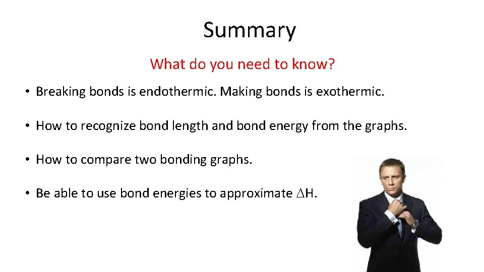 Summary What do you need to know? • Breaking bonds is endothermic. Making bonds