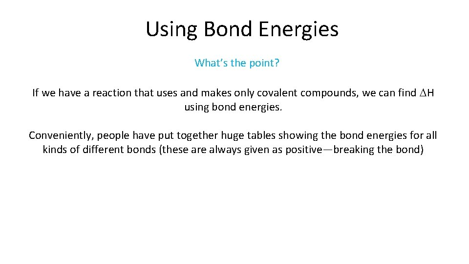 Using Bond Energies What's the point? If we have a reaction that uses and