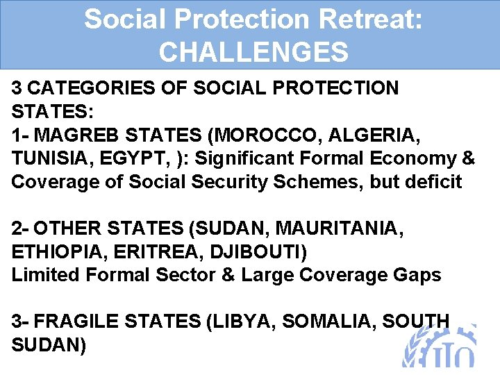 Social Protection Retreat: CHALLENGES 3 CATEGORIES OF SOCIAL PROTECTION STATES: 1 - MAGREB STATES
