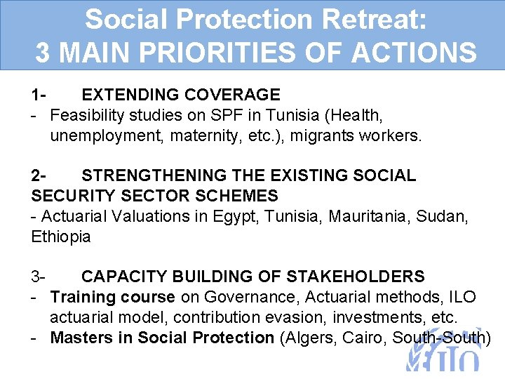 Social Protection Retreat: 3 MAIN PRIORITIES OF ACTIONS 1 EXTENDING COVERAGE - Feasibility studies