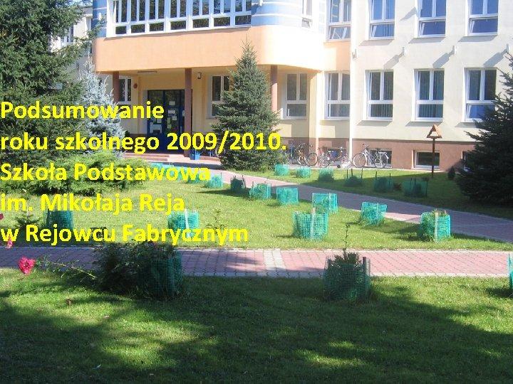 Podsumowanie roku szkolnego 2009/2010. Szkoła Podstawowa im. Mikołaja Reja w Rejowcu Fabrycznym