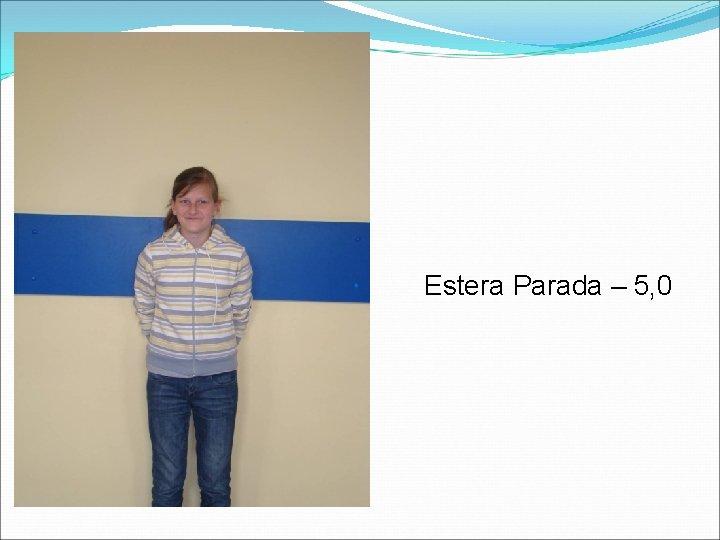Klasa V a Estera Parada – 5, 0