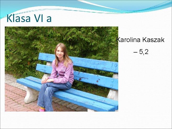 Klasa VI a Karolina Kaszak – 5, 2