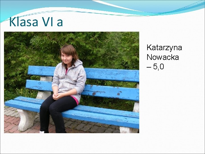 Klasa VI a Katarzyna Nowacka – 5, 0