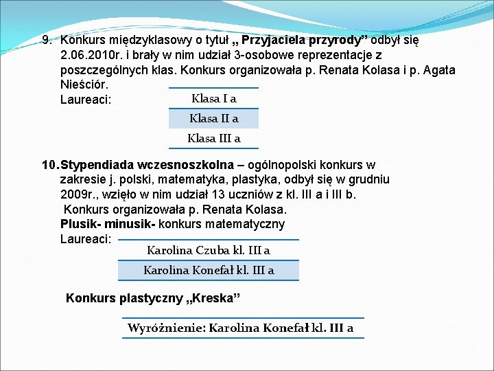 """9. Konkurs międzyklasowy o tytuł """" Przyjaciela przyrody"""" odbył się 2. 06. 2010 r."""
