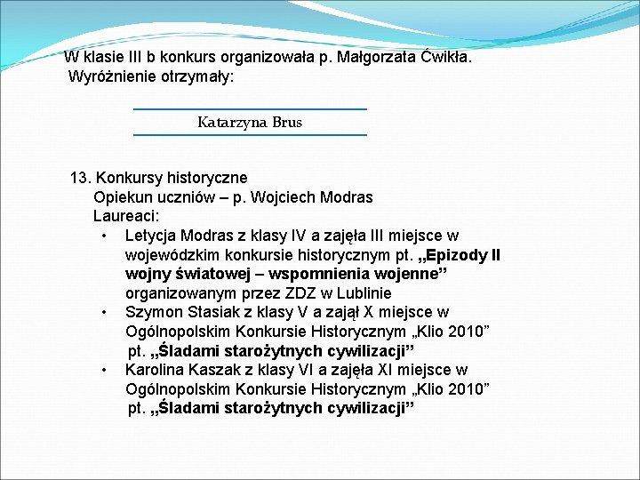 W klasie III b konkurs organizowała p. Małgorzata Ćwikła. Wyróżnienie otrzymały: Katarzyna Brus 13.