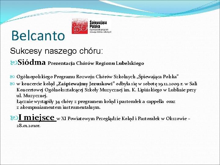 Belcanto Sukcesy naszego chóru: Siódma Prezentacja Chórów Regionu Lubelskiego Ogólnopolskiego Programu Rozwoju Chórów Szkolnych