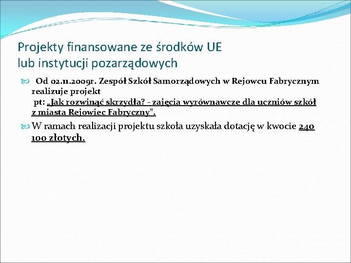 Projekty finansowane ze środków UE lub instytucji pozarządowych Od 02. 11. 2009 r. Zespół