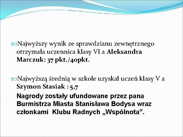 Najwyższy wynik ze sprawdzianu zewnętrznego otrzymała uczennica klasy VI a Aleksandra Marczuk: 37