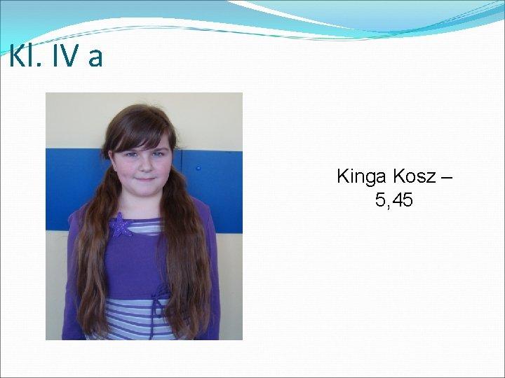 Kl. IV a Kinga Kosz – 5, 45