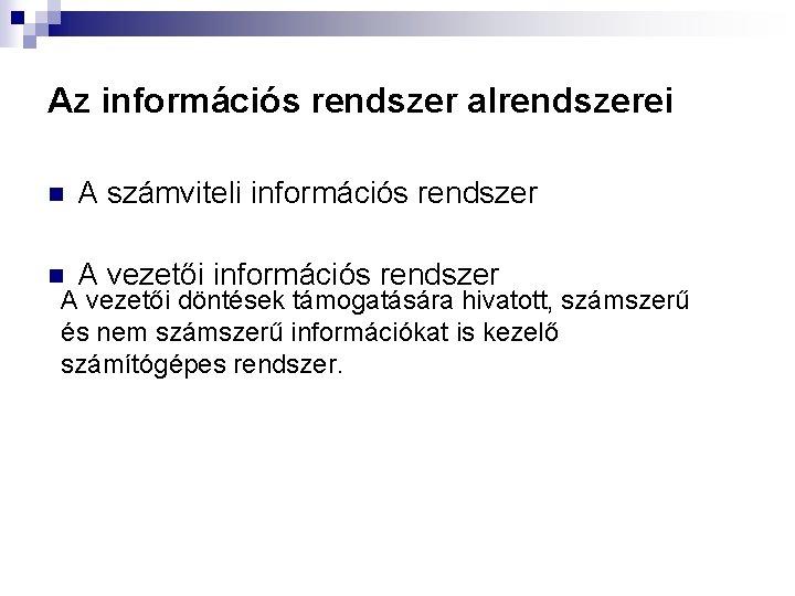 Az információs rendszer alrendszerei n A számviteli információs rendszer n A vezetői információs rendszer