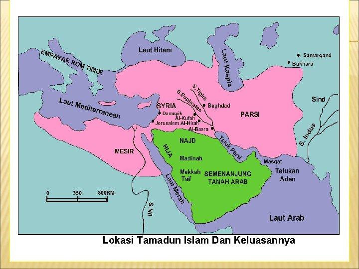 Lokasi Tamadun Islam Dan Keluasannya