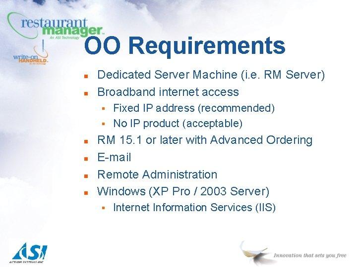 OO Requirements n n Dedicated Server Machine (i. e. RM Server) Broadband internet access