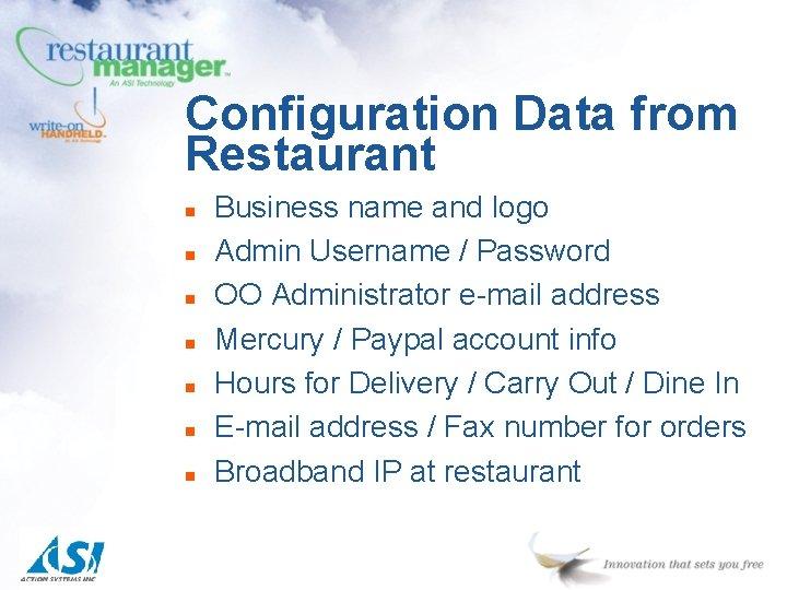 Configuration Data from Restaurant n n n n Business name and logo Admin Username