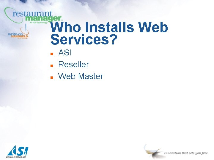 Who Installs Web Services? n n n ASI Reseller Web Master
