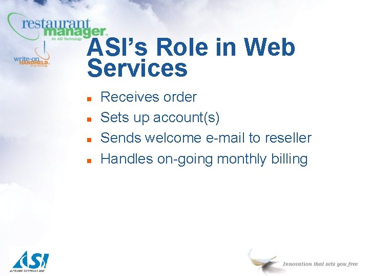 ASI's Role in Web Services n n Receives order Sets up account(s) Sends welcome