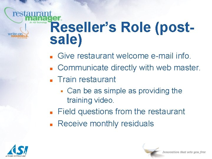 Reseller's Role (postsale) n n n Give restaurant welcome e-mail info. Communicate directly with