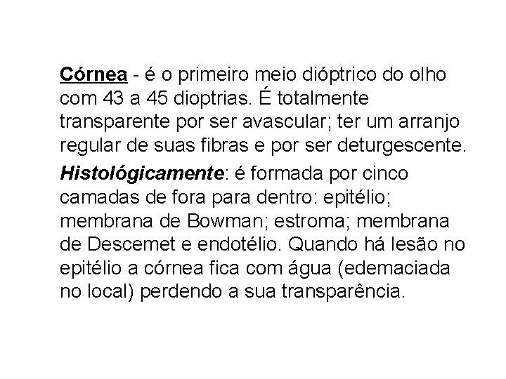 Córnea - é o primeiro meio dióptrico do olho com 43 a 45 dioptrias.
