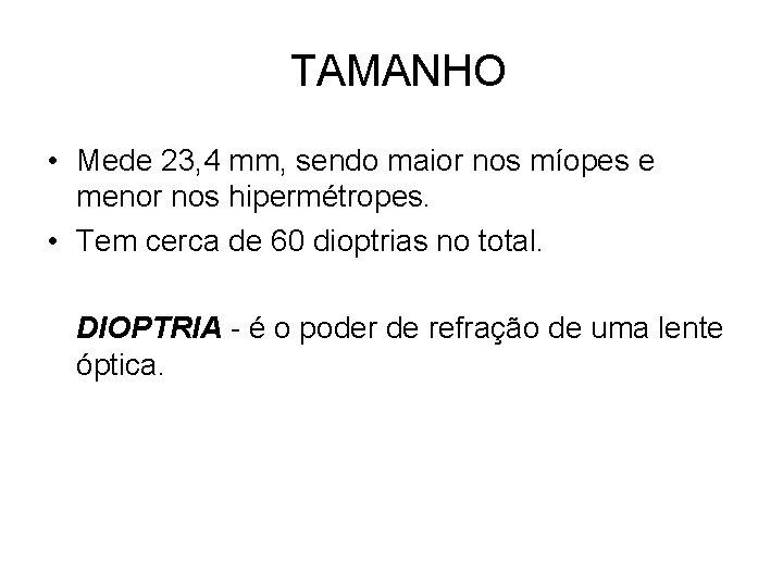 TAMANHO • Mede 23, 4 mm, sendo maior nos míopes e menor nos hipermétropes.