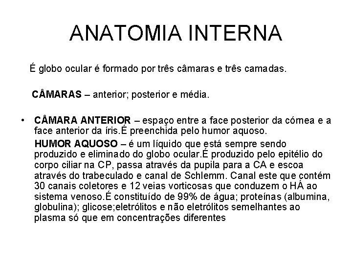 ANATOMIA INTERNA É globo ocular é formado por três câmaras e três camadas. C