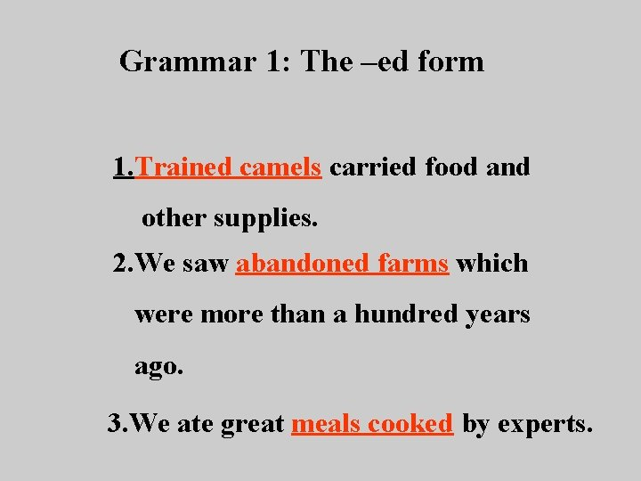Grammar 1: The –ed form 1. Trained camels carried food and other supplies. 2.