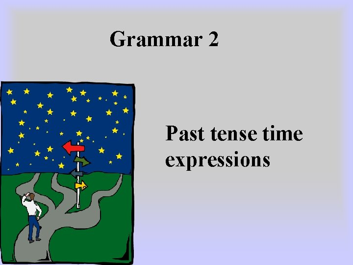 Grammar 2 Past tense time expressions
