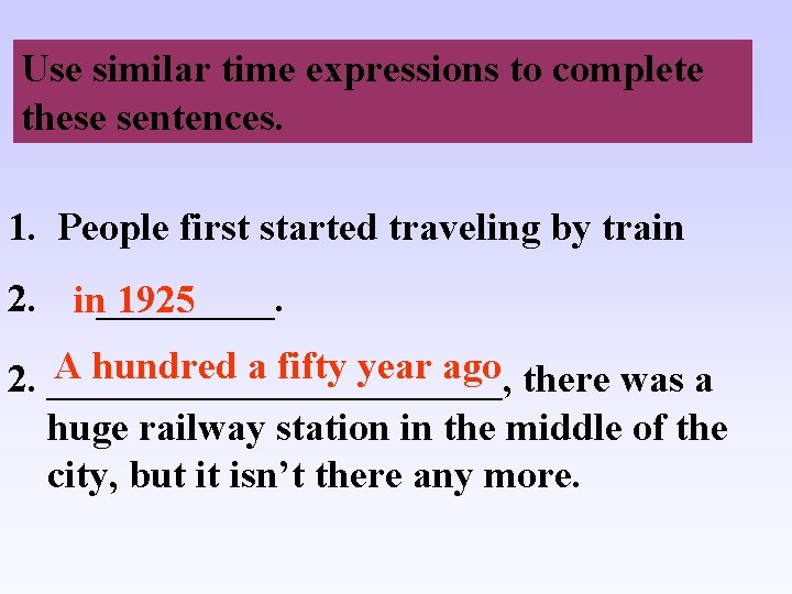 Use similar time expressions to complete these sentences. 1. People first started traveling by