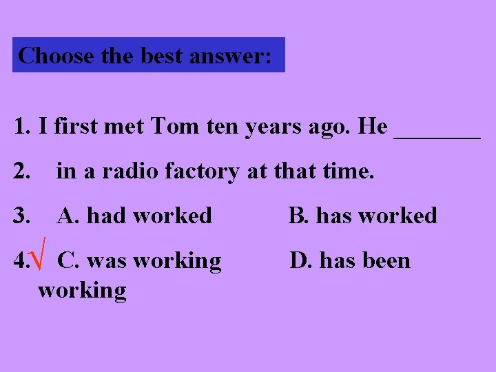 Choose the best answer: 1. I first met Tom ten years ago. He _______