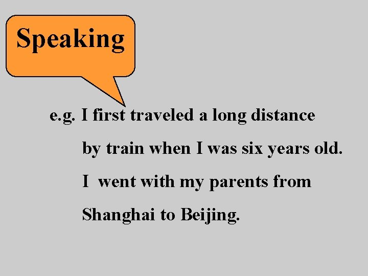 Speaking e. g. I first traveled a long distance by train when I was