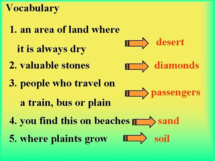 Vocabulary 1. an area of land where it is always dry 2. valuable stones