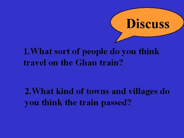 Discuss 1. What sort of people do you think travel on the Ghan train?